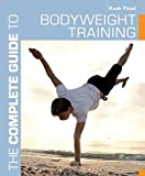 The Complete Guide to Bodyweight Training (Complete Guides) - Kesh Patel