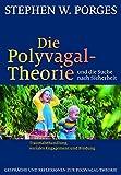 Die Polyvagal-Theorie und die Suche nach Sicherheit: Traumabehandlung, soziales Engagement und Bindung - Stephen W. Porges