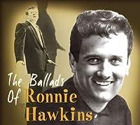 The Ballads of Ronnie Hawkins by Ronnie Hawkins