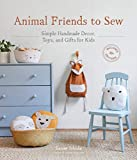 Animal Friends to Sew: Simple Handmade Decor, Toys, and Gifts for Kids (Sanae Ishida Sews)