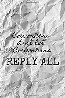 Coworkers Don't Let Coworkers Reply All: Funny Office Notebook | Paper Design | Lined Notebook | Logbook | Diary | 120 Pages | 6
