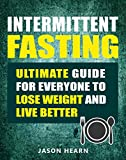 Intermittent Fasting: Ultimate Guide for Everyone to Lose Weight and Live Better