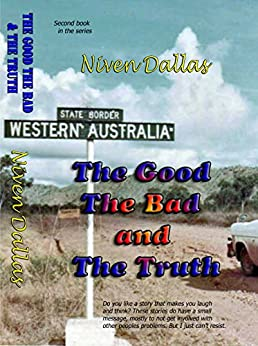 The Good The Bad & The Truth: Do you like a story that makes you laugh and think? These stories do have a small message, mostly not to get involved with ... problems. (DALLAS True stories Book 2) by [Niven Dallas]