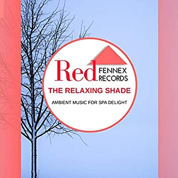The Relaxing Shade - Ambient Music For Spa Delight