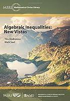 Algebraic Inequalities: New Vistas (MSRI Mathematical Circles Library)
