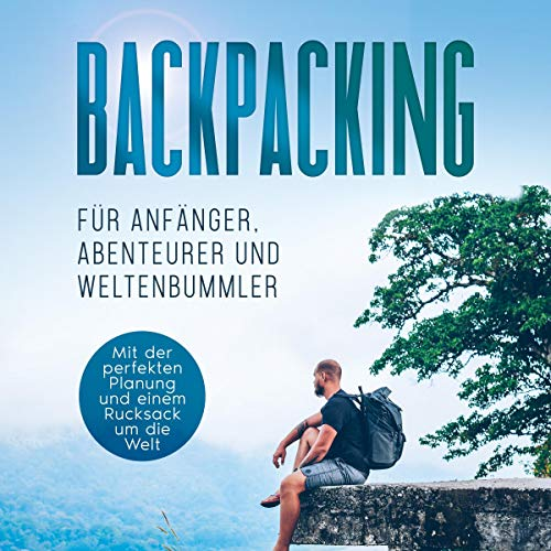 Backpacking für Anfänger, Abenteurer und Weltenbummler Titelbild