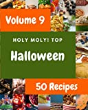 Holy Moly! Top 50 Halloween Recipes Volume 9: Halloween Cookbook - Where Passion for Cooking Begins