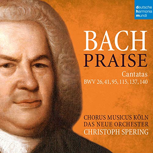 Praise - Bach Cantatas / Kantaten BWV 26,41,95,115,137,140
