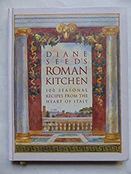 Diane Seed's Roman Kitchen: Over 100 Seasonal Recipes from the Heart of Italy 187280327X Book Cover