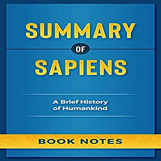 Summary of Sapiens: A Brief History of Humankind                   By:                                                                                                                                 Book Notes                               Narrated by:                                                                                                                                 Rebecca L Lonardo                      Length: 1 hr and 58 mins     21 ratings     Overall 4.9
