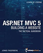 ASP.NET MVC 5 - Building a Website with Visual Studio 2015 and C Sharp: The Tactical Guidebook