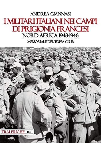 I militari italiani nei campi di prigionia francesi Nord Africa 1943-1946. Memoriale del Toppa club