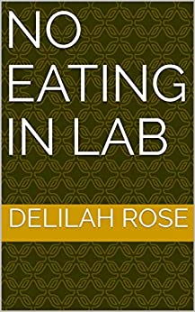 No Eating in Lab (Dirty Needles Book 1) by [Delilah Rose]