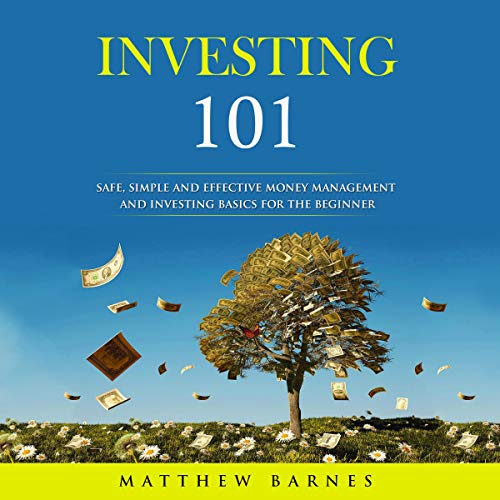 Investing 101: Safe, Simple and Effective Money Management and Investing Basics for the Beginner Audiobook By Matthew Barnes cover art