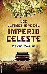 Los últimos días del imperio celeste par David Yagüe