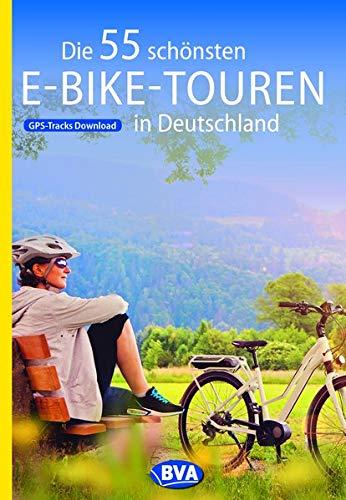 Die 55 schönsten E-Bike Touren in Deutschland (Die schönsten Radtouren...)
