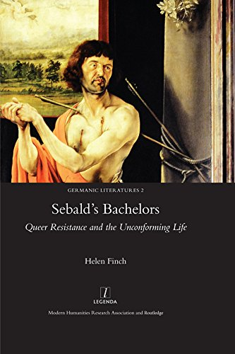 Sebald's Bachelors: Queer Resistance and the Unconforming Life (Germanic Literatures Book 2) (English Edition)