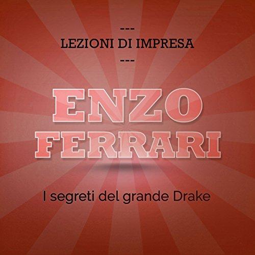 Enzo Ferrari: I segreti del grande Drake (Lezioni d'impresa)  Audiolibri