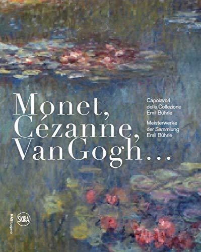 Monet, Cézanne, Van Gogh... Capolavori della Collezione Emil Bührle-Meisterwerke der Sammlung Emil Bührle. Ediz. illustrata