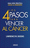 Los cuatro pasos para vencer al cancer/ the 4 Steps to Beat Cancer: Una Guia Practica Para Alcanzar La Remision/ A Practical Guide To Reaching Remission