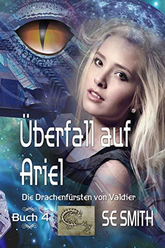 Überfall auf Ariel: Die Drachenfürsten von Valdier Buch 4