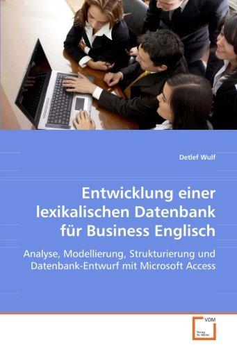 Entwicklung einer lexikalischen Datenbank für Business Englisch: Analyse, Modellierung, Strukturierung und Datenbank-Entwurf mit Microsoft Access