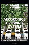 Aeroponics Growing System: It is a perfect guide to aeroponic