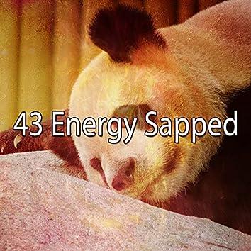 43 Energy Sapped