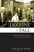 Decline to Fall: The Making of British Macro-Economic Policy and the 1976 IMF Crisis