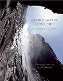 Granite, Water and Light: The Waterfalls of Yosemite Valley