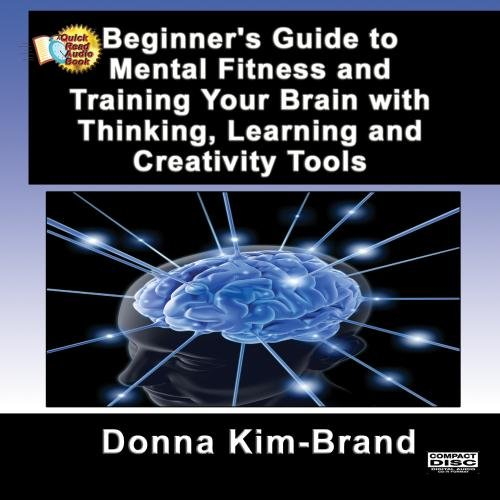 Beginner's Guide to Mental Fitness and Training Your Brain with Thinking, Learning and Creativity Tools