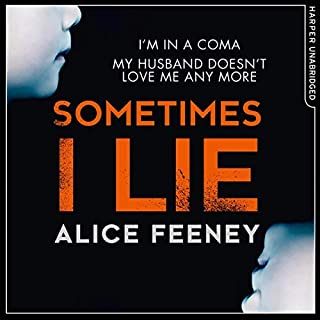 Sometimes I Lie                   By:                                                                                                                                 Alice Feeney                               Narrated by:                                                                                                                                 Stephanie Racine                      Length: 9 hrs and 40 mins     666 ratings     Overall 4.2