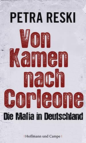 Von Kamen nach Corleone: Die Mafia in Deutschland (Wahre Geschichten)