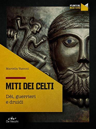 I miti dei celti. Dei, guerrieri e druidi
