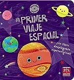 Mi primer viaje espacial (Castellano - A Partir De 0 Años - Proyecto De 0 A 3 Años - Libros Para Desarrollar El Lenguaje)