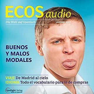ECOS Audio - Buenos y malos modales. 1/2017     Spanisch lernen Audio - Gute und schlechte Manieren              Autor:                                                                                                                                 Covadonga Jimenez                               Sprecher:                                                                                                                                 div.                      Spieldauer: 56 Min.     2 Bewertungen     Gesamt 5,0