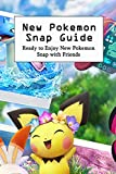 New Pokemon Snap Guide: Ready to Enjoy New Pokemon Snap with Friends: Detail Informations and Step by Step Guide for Beginners