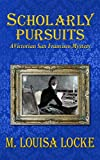 Scholarly Pursuits (A Victorian San Francisco Mystery Book 6)