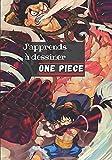J'apprends à dessiner One Piece: Dessine étape par étape Monkey D. Luffy, Roronoa Zoro, Nami et bien d'autres / Pour les enfants et les adultes