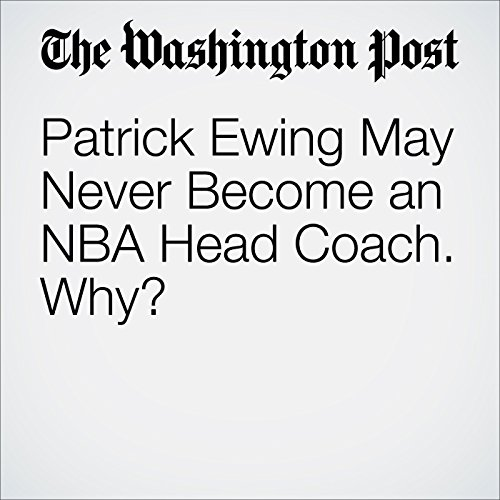 Patrick Ewing May Never Become an NBA Head Coach. Why? cover art
