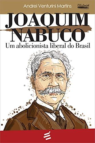 Joaquim Nabuco - Um Abolicionista Liberal do Brasil