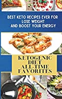 Ketogenic Diet All-Time Favorites: Best Keto Recipes Ever For Lose Weight and Boost Your Energy