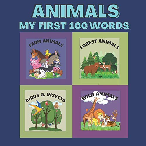 MY FIRST 100 WORDS ANIMALS: OVER 100 PICTURES AND NAMES OF ANIMALS | ILLUSTRATED BOOK FOR TODDLERS