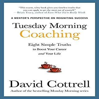 Tuesday Morning Coaching      Eight Simple Truths to Boost Your Career and Your Life              By:                                                                                                                                 David Cottrell                               Narrated by:                                                                                                                                 uncredited                      Length: 3 hrs and 12 mins     37 ratings     Overall 4.5