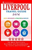 Liverpool Travel Guide 2016: Shops, Restaurants, Attractions and Nightlife in Liverpool, England (City Travel Guide 2016)