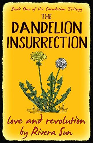 The Dandelion Insurrection - love and revolution - by [Rivera Sun]