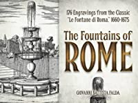 "The Fountains of Rome: Selected Plates from the Classic ""Le Fontane di Roma,"" 1660-1675 (Dover Books on Fine Art)"