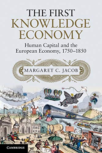 Compare Textbook Prices for The First Knowledge Economy: Human Capital and the European Economy, 1750–1850  ISBN 9781107619838 by Jacob, Margaret C.
