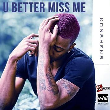 U Better Miss Me