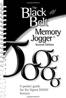 The Black Belt Memory Jogger Second Edition: A Pocket Guide for Six Sigma DMAIC Success
